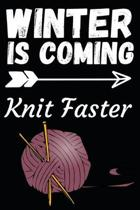 Winter Is Coming Knit Faster: Funny Knitting Lovers Notebook/Journal (6'' X 9'') Great Knitters Gift Idea For Birthday Or Christmas