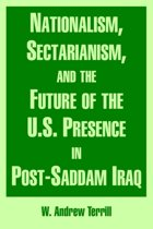 Nationalism, Sectarianism, and the Future of the U.S. Presence in Post-Saddam Iraq