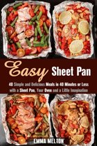 Easy Sheet Pan: 40 Simple and Delicious Meals in 40 Minutes or Less with a Sheet Pan, Your Oven and a Little Imagination