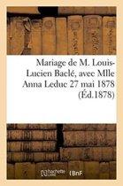 Mariage de M. Louis-Lucien Bacl�, Avec Mlle Anna Leduc 27 Mai 1878
