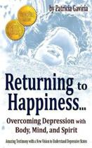 returning to Happiness... Overcoming Depression with Body, Mind, and Spirit