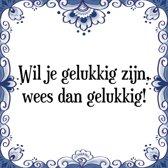Tegeltje met Spreuk (Tegeltjeswijsheid): Wil je gelukkig zijn, wees dan gelukkig! + Kado verpakking & Plakhanger