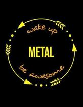 Wake Up Metal Be Awesome Gift Notebook for a Worker in the Metal Industry, Wide Ruled Journal