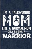 I'm a Taekwondo Mom Like a Normal Mom Only Raising a Warrior