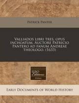 Valliados Libri Tres, Opus Inchoatum. Auctore Patricio Pantero Ad Fanum Andreae Theologo. (1633)