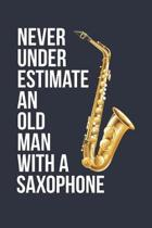 Funny Saxophone Notebook - Never Underestimate An Old Man With A Saxophone - Gift for Saxophone Player - Saxophone Diary