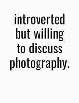 Introverted But Willing To Discuss Photography