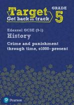Target Grade 5 Edexcel GCSE (9-1) History Crime and punishment in Britain, c1000- present Workbook