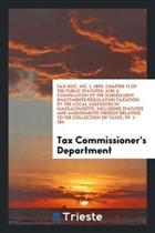 Tax Doc. No. 1, 1893. Chapter 11 of the Public Statutes, and a Compilation of the Subsequent Enactments Regulating Taxation by the Local Assessors in Massachusetts, Including Statutes and Amendments Thereof Relating to the Collection of Taxes, Pp. 1-184