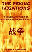 The Peking Legations: the Life and Times of George Clarke Musgrave