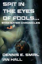 Star-Eater Chronicles 3. Spit in the Eyes of Fools