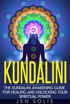 Kundalini: The Kundalini Awakening Guide for Healing and Unlocking Your Spiritual Power