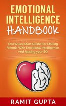 Emotional Intelligence Handbook: Your Quick Start Guide For Making Friends With Emotional Intelligence And Raising Your EQ