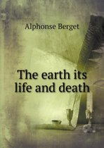 The Earth Its Life and Death