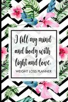 I fill my mind and body with light and love.: Weight Loss Tracker to track your journey to being fit. Includes meal planner, shopping list, workout pl
