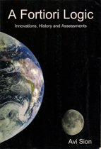 A Fortiori Logic: Innovations, History and Assessments