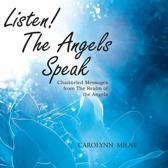 Listen! the Angels Speak - Channeled Messages from the Realm of the Angels