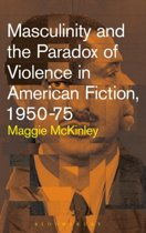 Masculinity and the Paradox of Violence in American Fiction, 1950-75
