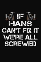 If Hans Can't Fix It We're All Screwed: Personalized Handyman Journal - Gift Notebook