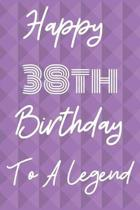 Happy 38th Birthday To A Legend: Funny 38th Birthday Gift Journal / Notebook / Diary Quote (6 x 9 - 110 Blank Lined Pages)