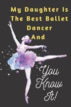 My Daughter Is The Best Ballet Dancer AND You Know It Notebook Journal Gift