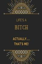 Life's a bitch, actually....... that's me! Notebook: Black art deco pattern rude funny slogan lined paperback jotter