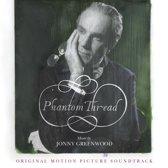 Phantom Thread [Original Motion Picture Soundtrack]