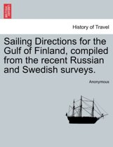 Sailing Directions for the Gulf of Finland, Compiled from the Recent Russian and Swedish Surveys.