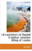 Life and Letters of Mandell Creighton, Sometime Bishop of London