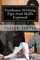 Freelance Writing Tips And Skills Exposed: Untold Secrets For Building a Successful Freelance Writing Career
