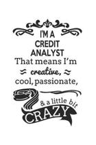 I'm A Credit Analyst That Means I'm Creative, Cool, Passionate & A Little Bit Crazy