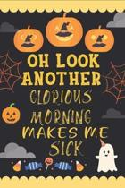 Oh Look Another Glorious Morning Makes Me Sick: Halloween Journal Scary Halloween Journals, Notebooks, Diary Perfect gift for kids, teenage girl, boys