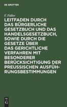 Leitfaden Durch Das B rgerliche Gesetzbuch Und Das Handelsgesetzbuch, Sowie Durch Die Gesetze ber Das Gerichtliche Verfahren Mit Besonderer Ber cksichtigung Der Preussischen Ausf hrungsbestimmungen
