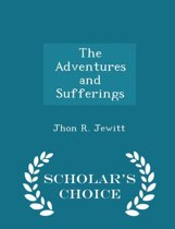 The Adventures and Sufferings - Scholar's Choice Edition