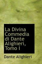 La Divina Commedia Di Dante Alighieri, Tomo I