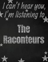 I can't hear you, I'm listening to The Raconteurs creative writing lined notebook: Promoting band fandom and music creativity through writing...one da