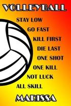 Volleyball Stay Low Go Fast Kill First Die Last One Shot One Kill Not Luck All Skill Marissa