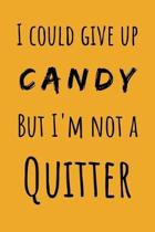 I Could Give Up Candy But I'm Not A Quitter: Funny Lined Notebook (6'' x 9'')