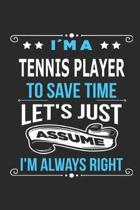Im a tennis player To save time let s just assume I m always right