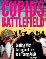 Cupid's Battlefield: Dealing With Dating and Love as a Young adult