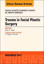 Trauma in Facial Plastic Surgery, An Issue of Facial Plastic Surgery Clinics of North America, E-Book