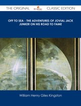 Off to Sea - The Adventures of Jovial Jack Junker on his Road to Fame - The Original Classic Edition