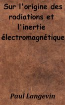 Sur l'origine des radiations et l'inertie électromagnétique
