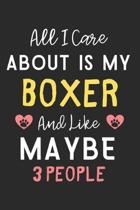 All I care about is my Boxer and like maybe 3 people: Lined Journal, 120 Pages, 6 x 9, Funny Boxer Dog Gift Idea, Black Matte Finish (All I care about