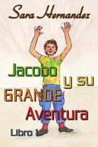 Jacobo y su Grande Aventura: Libro 1