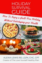 Holiday Survival Guide: How To Enjoy a Guilt-Free Holiday without Sabotaging Your Health