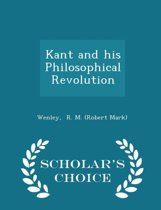 Kant and His Philosophical Revolution - Scholar's Choice Edition