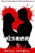 True Love X 2: Wicked Dark Boston Thrillers Prequel #1