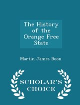 The History of the Orange Free State - Scholar's Choice Edition