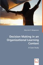 Decision Making in an Organizational Learning Context